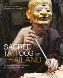Sacred Tattoos of Thailand : Unveiling the Magic, Power and Mystery of Thailand's Ancient Tattoos, Hardback Book