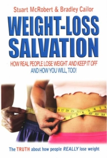 Weight-Loss Salvation : How Real People Lose Weight and Keep it Off and How You Will, Too!, Paperback Book