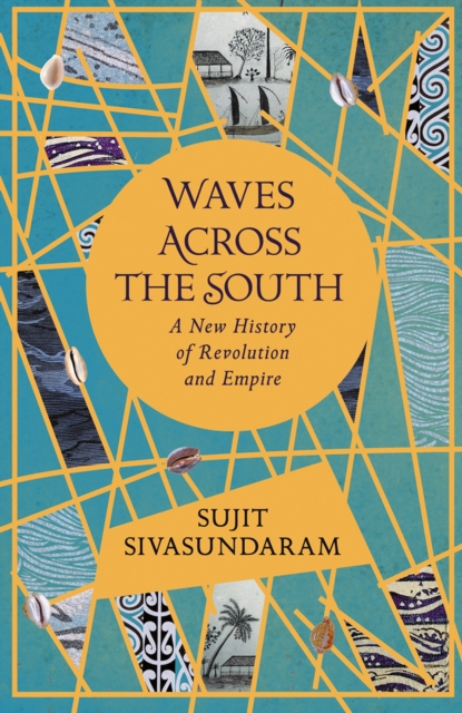 Cover for: Waves Across the South : A New History of Revolution and Empire