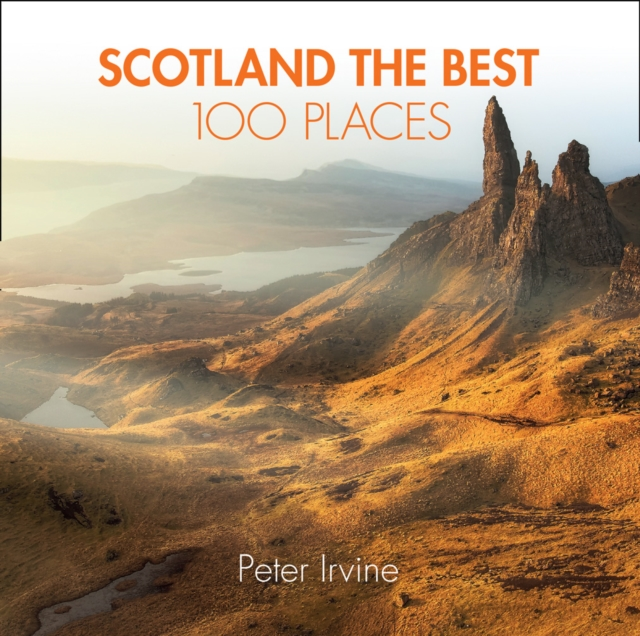 Cover for: Scotland The Best 100 Places : Extraordinary Places and Where Best to Walk, Eat and Sleep