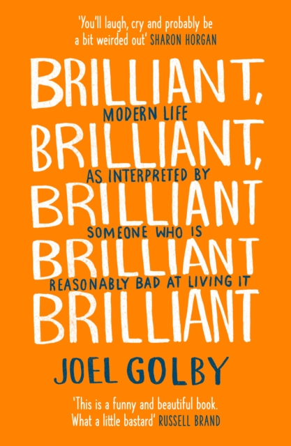 Cover for: Brilliant, Brilliant, Brilliant Brilliant Brilliant : Modern Life as Interpreted by Someone Who is Reasonably Bad at Living it