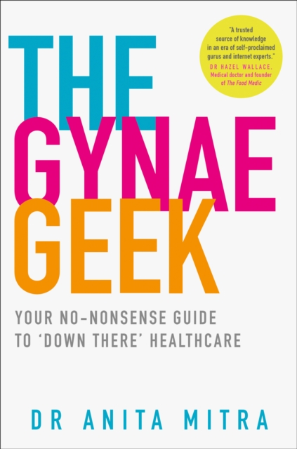 Cover for: The Gynae Geek : Your No-Nonsense Guide to 'Down There' Healthcare