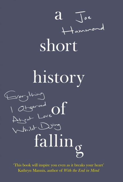Cover for: A Short History of Falling : Everything I Observed About Love Whilst Dying