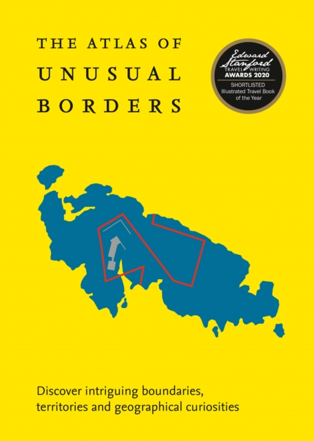 Cover for: The Atlas of Unusual Borders : Discover Intriguing Boundaries, Territories and Geographical Curiosities