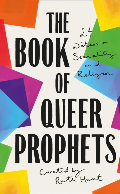 Cover for: The Book of Queer Prophets : 24 Writers on Sexuality and Religion