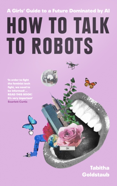 Cover for: How To Talk To Robots : A Girls' Guide to a Future Dominated by Ai