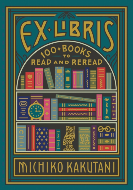Cover for: Ex Libris : 100+ Books to Read and Reread
