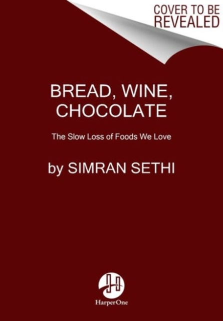 Cover for: Bread, Wine, Chocolate : The Slow Loss of Foods We Love