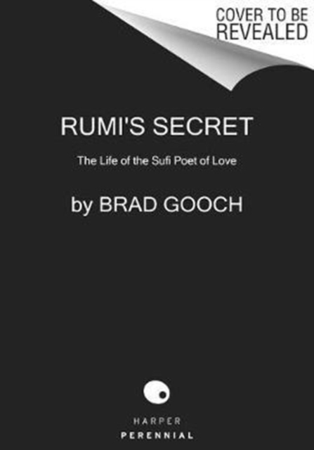 Cover for: Rumi's Secret : The Life of the Sufi Poet of Love