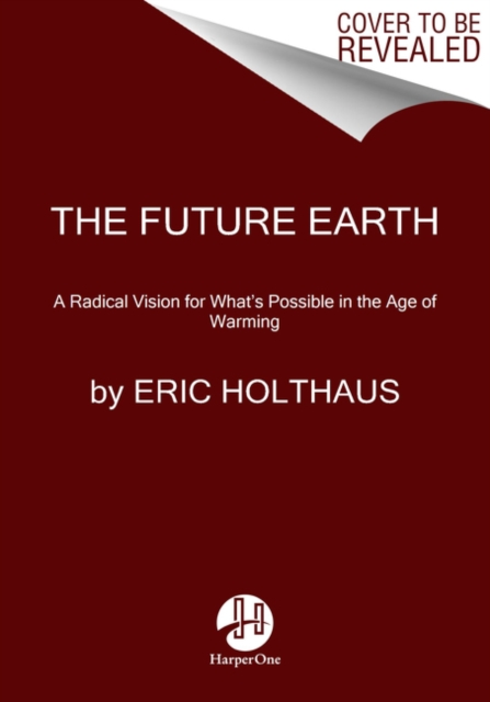 Cover for: The Future Earth : A Radical Vision for What's Possible in the Age of Warming