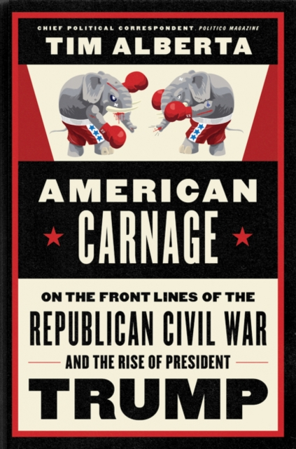 Image for American Carnage : On the Front Lines of the Republican Civil War and the Rise of President Trump