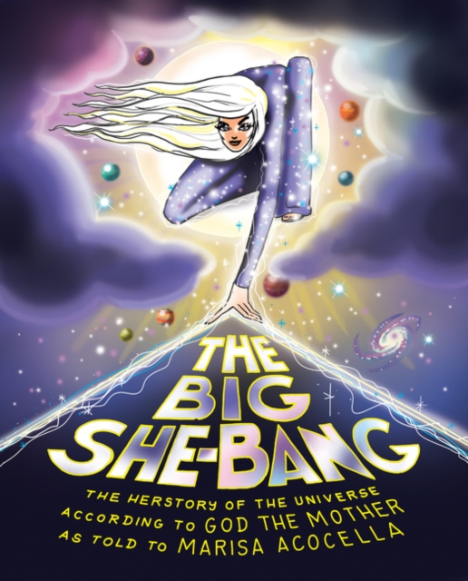Cover for: The Big She-Bang : The Herstory of the Universe According to God the Mother