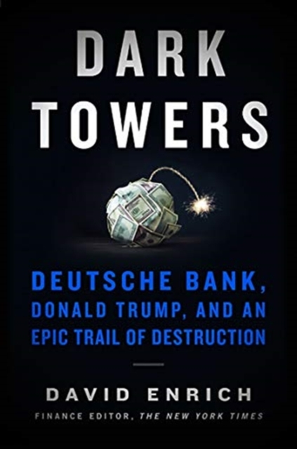 Cover for: Dark Towers : Deutsche Bank, Donald Trump, and an Epic Trail of Destruction