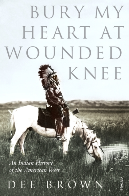 Cover for: Bury My Heart At Wounded Knee : An Indian History of the American West