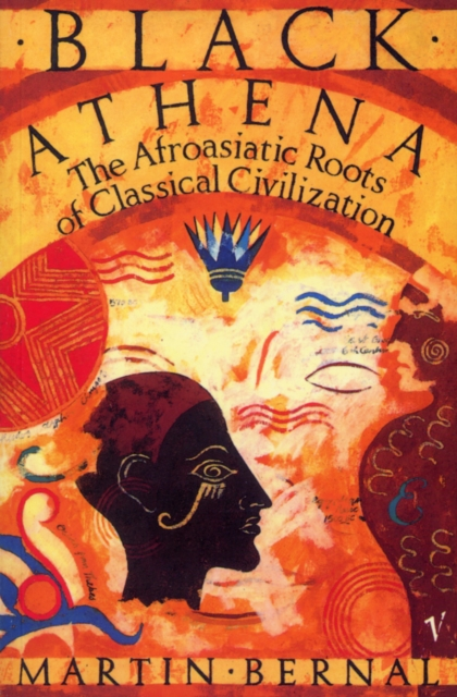 Cover for: Black Athena : The Afroasiatic Roots of Classical Civilization Volume One:The Fabrication of Ancient Greece 1785-1985