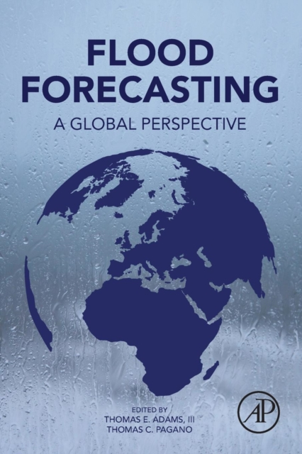 Flood Forecasting: A Global Perspective (Paperback), Adams, Thomas, Pagano, Tho.