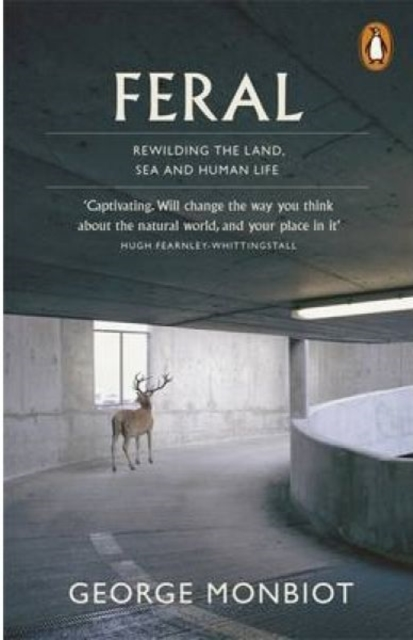 Image for Feral : Rewilding the Land, Sea and Human Life