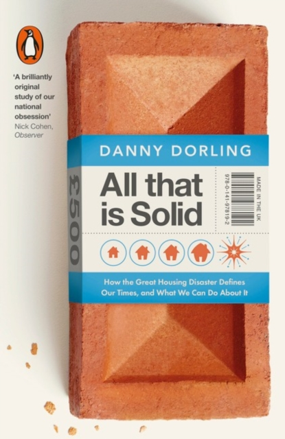 Image for All That Is Solid : How the Great Housing Disaster Defines Our Times, and What We Can Do About It