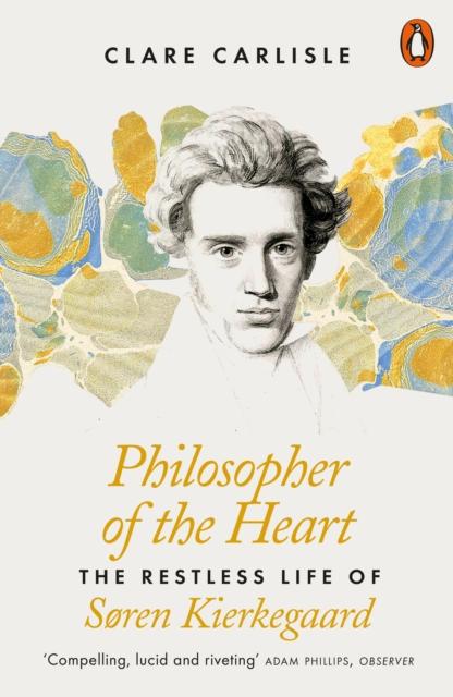 Cover for: Philosopher of the Heart : The Restless Life of Soren Kierkegaard