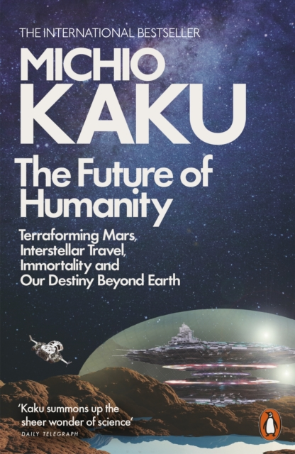 Cover for: The Future of Humanity : Terraforming Mars, Interstellar Travel, Immortality, and Our Destiny Beyond