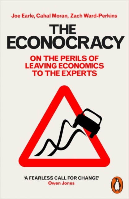 Cover for: The Econocracy : On the Perils of Leaving Economics to the Experts