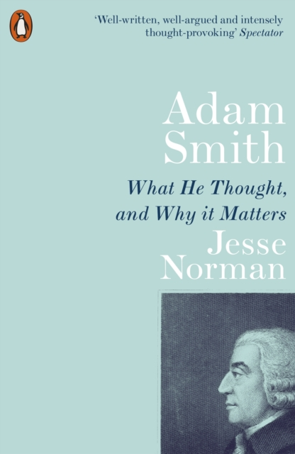 Cover for: Adam Smith : What He Thought, and Why it Matters