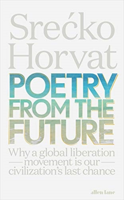 Cover for: Poetry from the Future : Why a Global Liberation Movement Is Our Civilisation's Last Chance