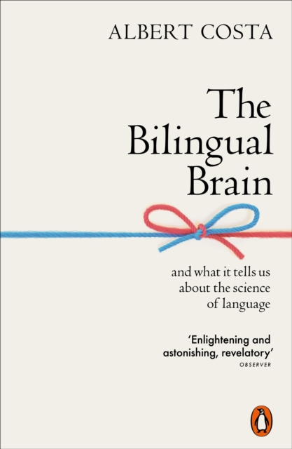 Cover for: The Bilingual Brain : And What It Tells Us about the Science of Language