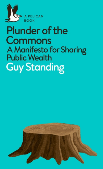 Cover for: Plunder of the Commons : A Manifesto for Sharing Public Wealth