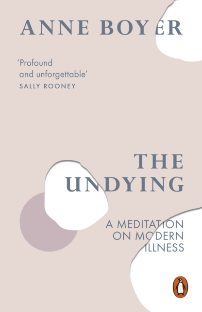 Cover for: The Undying : A Meditation on Modern Illness