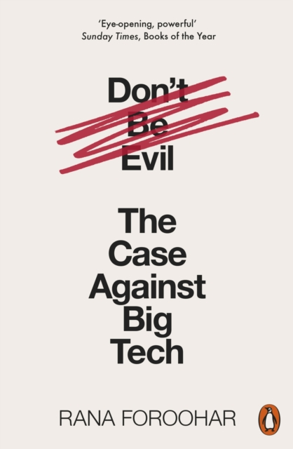Cover for: Don't Be Evil : The Case Against Big Tech