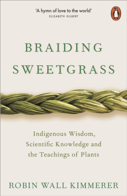 Cover for: Braiding Sweetgrass : Indigenous Wisdom, Scientific Knowledge and the Teachings of Plants