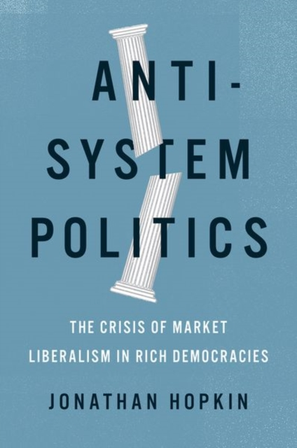 Cover for: Anti-System Politics : The Crisis of Market Liberalism in Rich Democracies