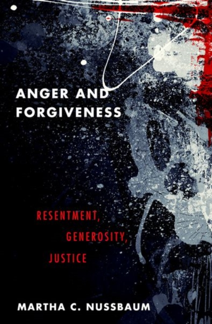 Cover for: Anger and Forgiveness : Resentment, Generosity, Justice