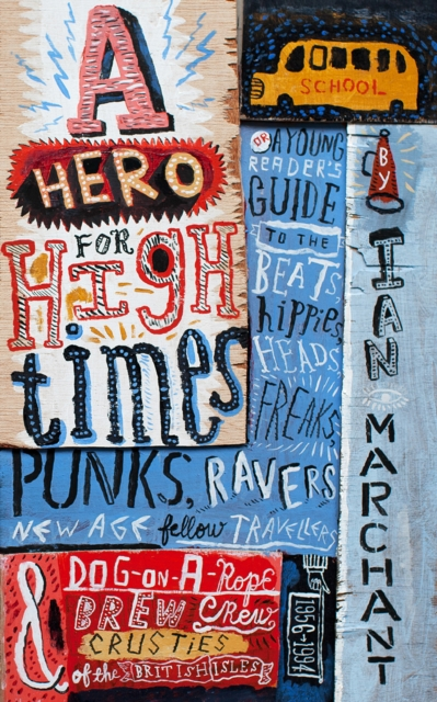 Image for A Hero for High Times : A Younger Reader's Guide to the Beats, Hippies, Freaks, Punks, Ravers, New-Age Travellers and Dog-on-a-Rope Brew Crew Crusties of the British Isles, 1956-1994