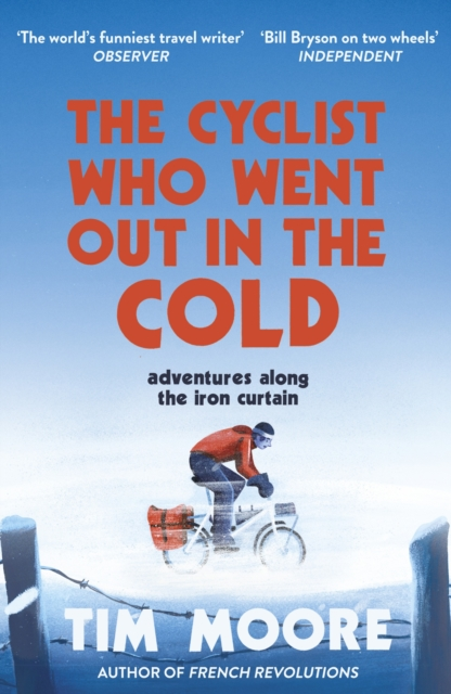Cover for: The Cyclist Who Went Out in the Cold : Adventures Along the Iron Curtain Trail