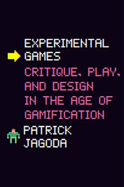 Image for Experimental Games : Critique, Play, and Design in the Age of Gamification