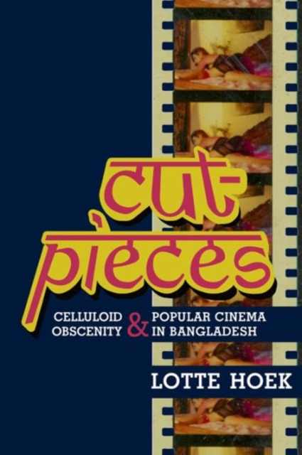 Cover for: Cut-Pieces : Celluloid Obscenity and Popular Cinema in Bangladesh