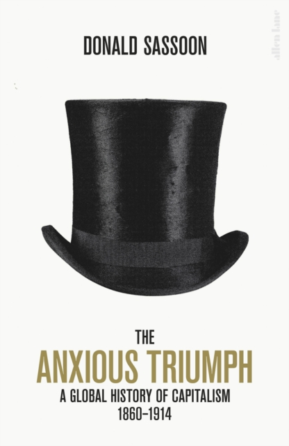Cover for: The Anxious Triumph : A Global History of Capitalism, 1860-1914