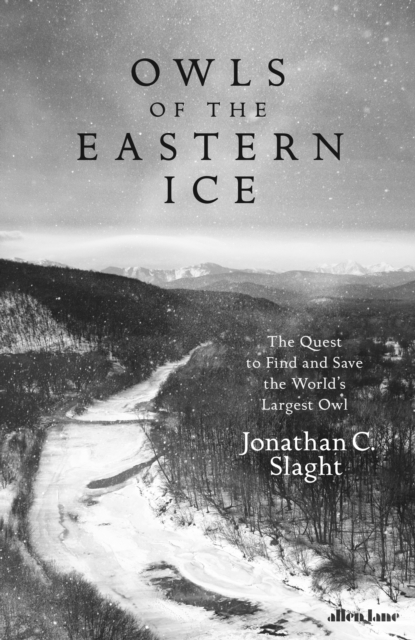 Cover for: Owls of the Eastern Ice : The Quest to Find and Save the World's Largest Owl