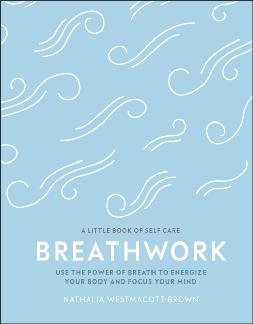 Cover for: Breathwork : Use The Power Of Breath To Energise Your Body And Focus Your Mind