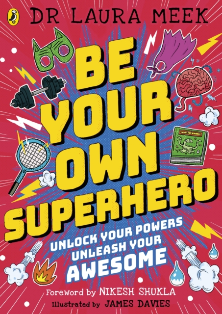 Cover for: Be Your Own Superhero : Unlock Your Powers. Unleash Your Awesome.