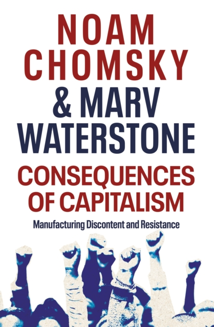 Image for Consequences of Capitalism : Manufacturing Discontent and Resistance