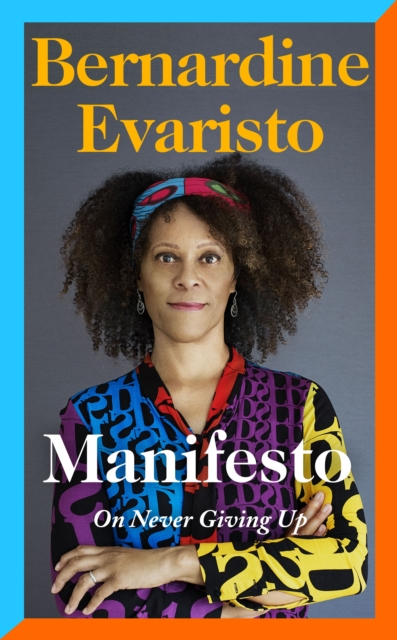 Image for Manifesto : A rallying cry to never give up from the Booker prize-winning author of Girl, Woman, Other