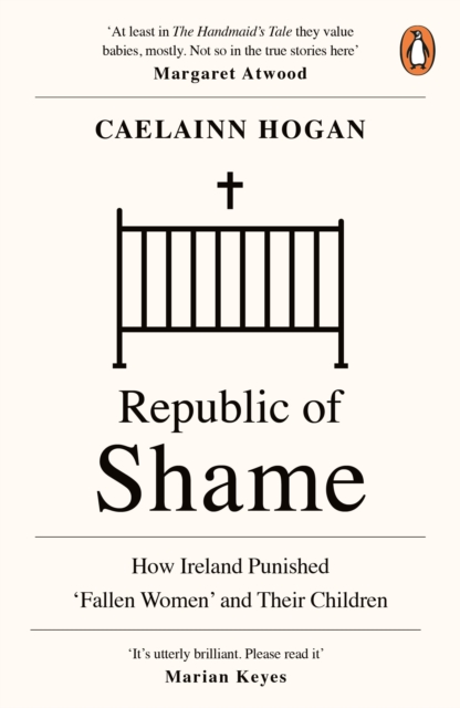 Cover for: Republic of Shame : How Ireland Punished 'Fallen Women' and Their Children