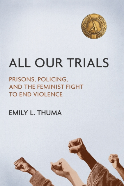 Cover for: All Our Trials : Prisons, Policing, and the Feminist Fight to End Violence