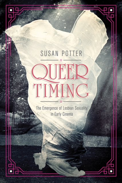 Cover for: Queer Timing : The Emergence of Lesbian Sexuality in Early Cinema