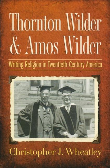 Thornton Wilder & Amos Wilder, Wheatley, Christopher J., 9780268044244