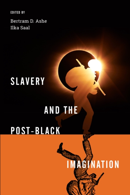 Cover for: Slavery and the Post-Black Imagination