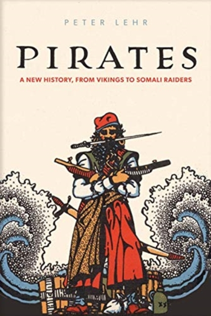 Cover for: Pirates : A New History, from Vikings to Somali Raiders